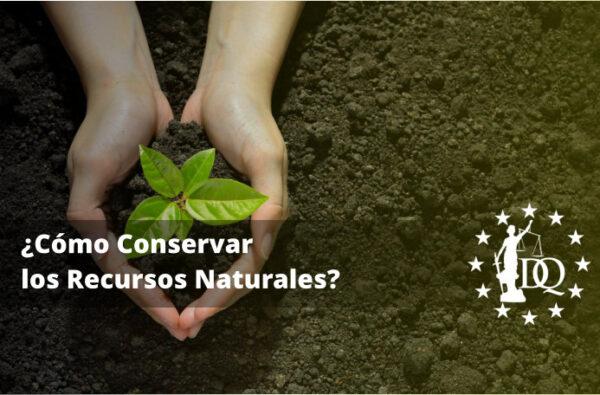 Cómo Conservar los Recursos Naturales